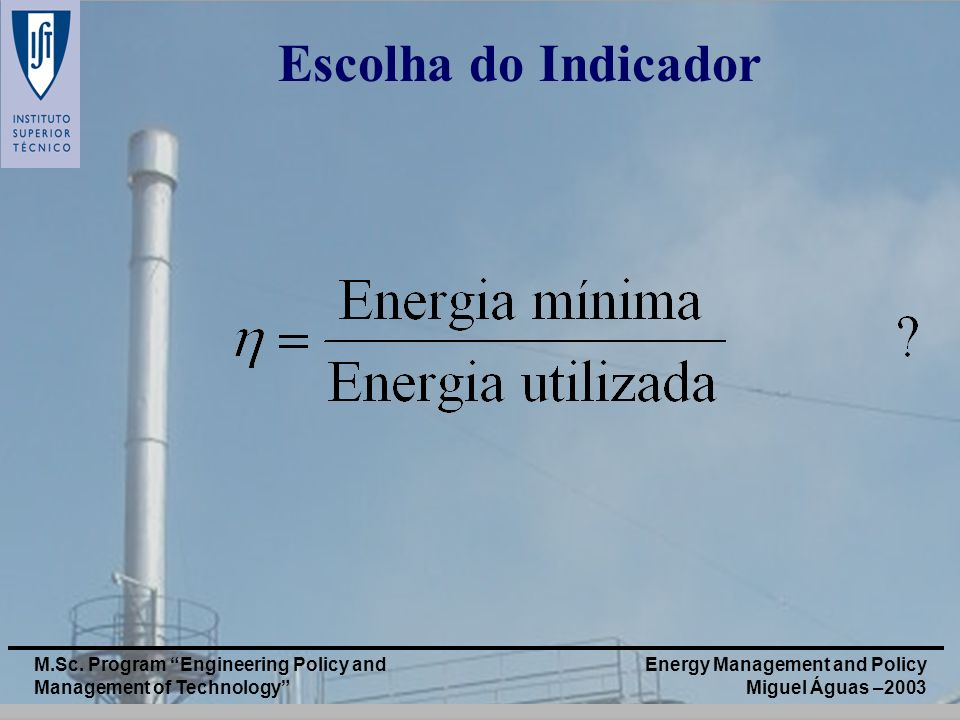Escolha do Indicador M.Sc. Program Engineering Policy and Management of Technology