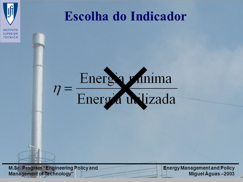 Escolha do Indicador  M.Sc. Program Engineering Policy and Management of Technology