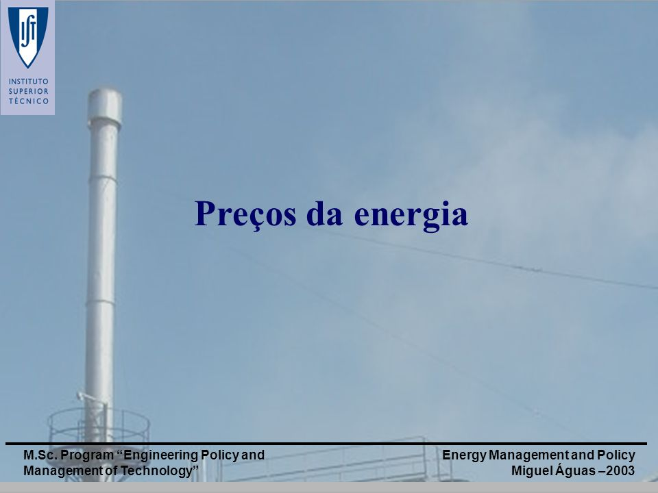 Preços da energia M.Sc. Program Engineering Policy and Management of Technology