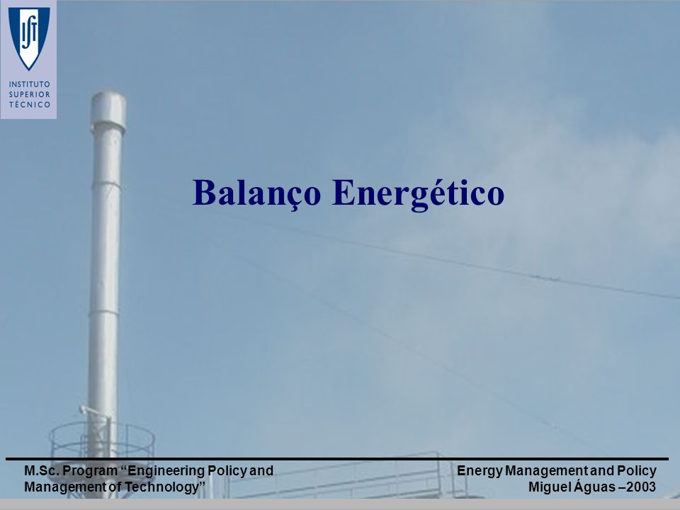 Balanço Energético M.Sc. Program Engineering Policy and Management of Technology