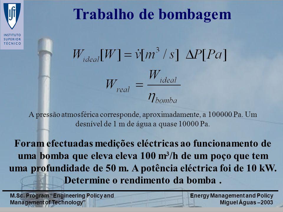 Trabalho de bombagem A pressão atmosférica corresponde, aproximadamente, a 100000 Pa. Um desnível de 1 m de água a quase 10000 Pa.