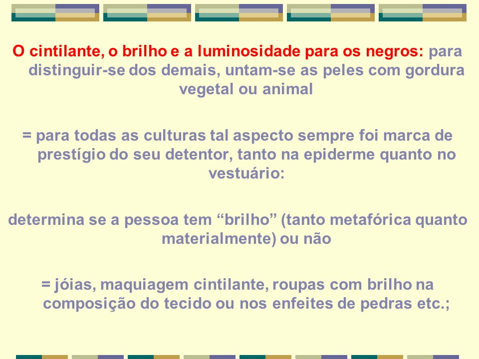 O cintilante, o brilho e a luminosidade para os negros: para distinguir-se dos demais, untam-se as peles com gordura vegetal ou animal