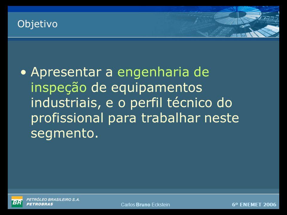 Objetivo Apresentar a engenharia de inspeção de equipamentos industriais, e o perfil técnico do profissional para trabalhar neste segmento.