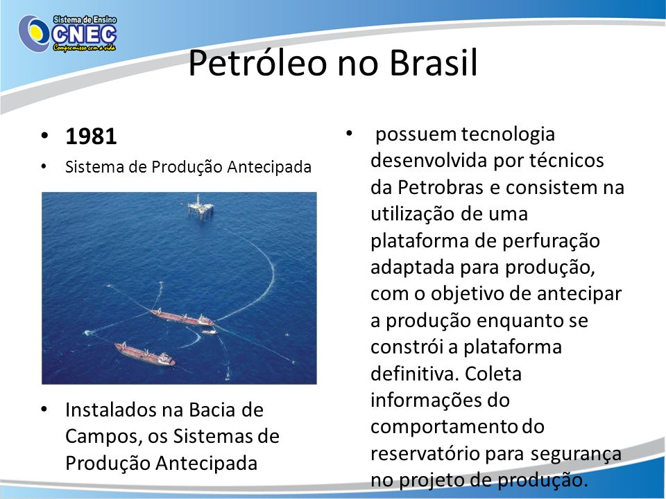 Petróleo no Brasil 1981. Sistema de Produção Antecipada. Instalados na Bacia de Campos, os Sistemas de Produção Antecipada.