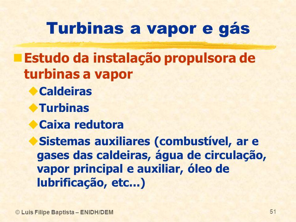 Turbinas a vapor e gás Estudo da instalação propulsora de turbinas a vapor. Caldeiras. Turbinas. Caixa redutora.