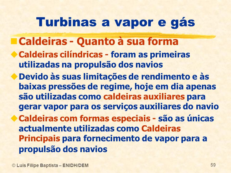 Turbinas a vapor e gás Caldeiras - Quanto à sua forma