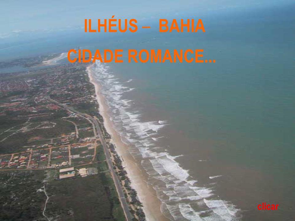 ILHÉUS – BAHIA CIDADE ROMANCE... clicar