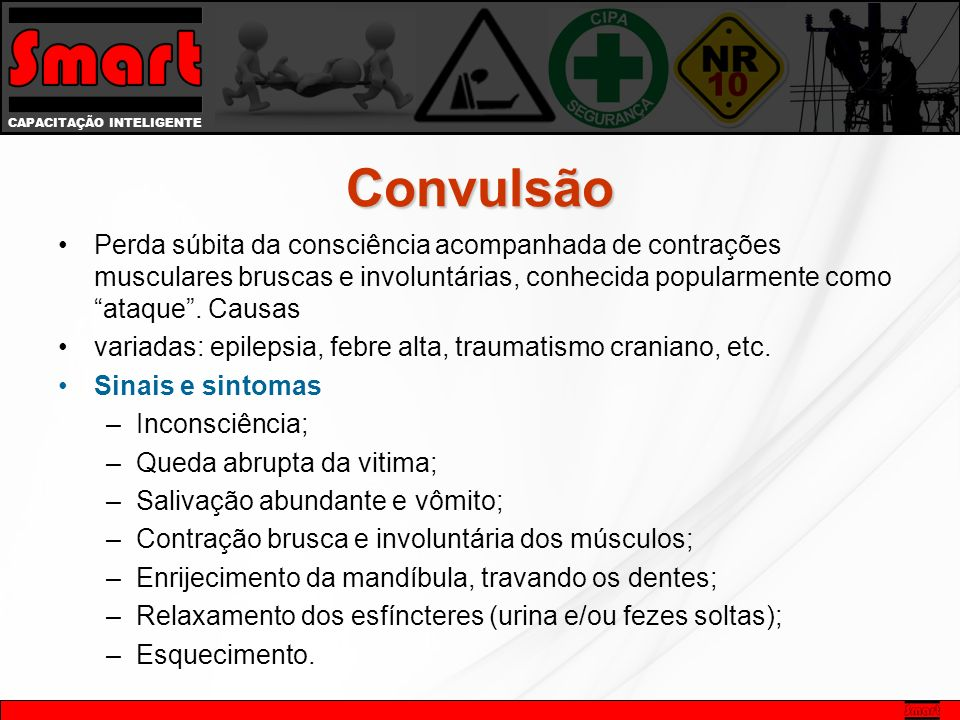 Convulsão Perda súbita da consciência acompanhada de contrações musculares bruscas e involuntárias, conhecida popularmente como ataque . Causas.