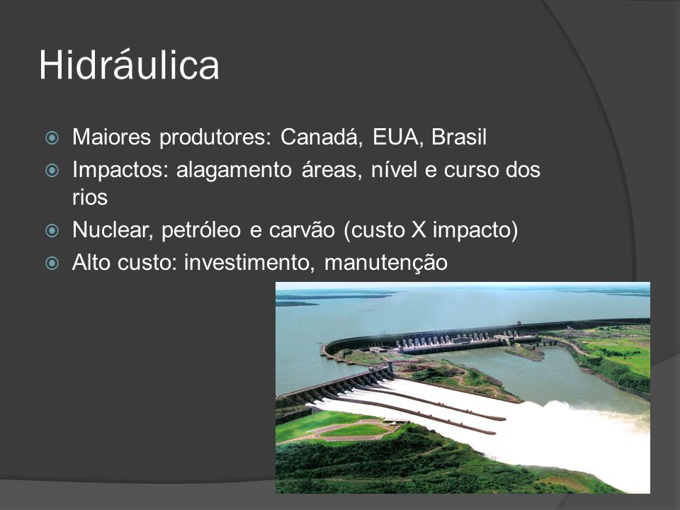 Hidráulica Maiores produtores: Canadá, EUA, Brasil