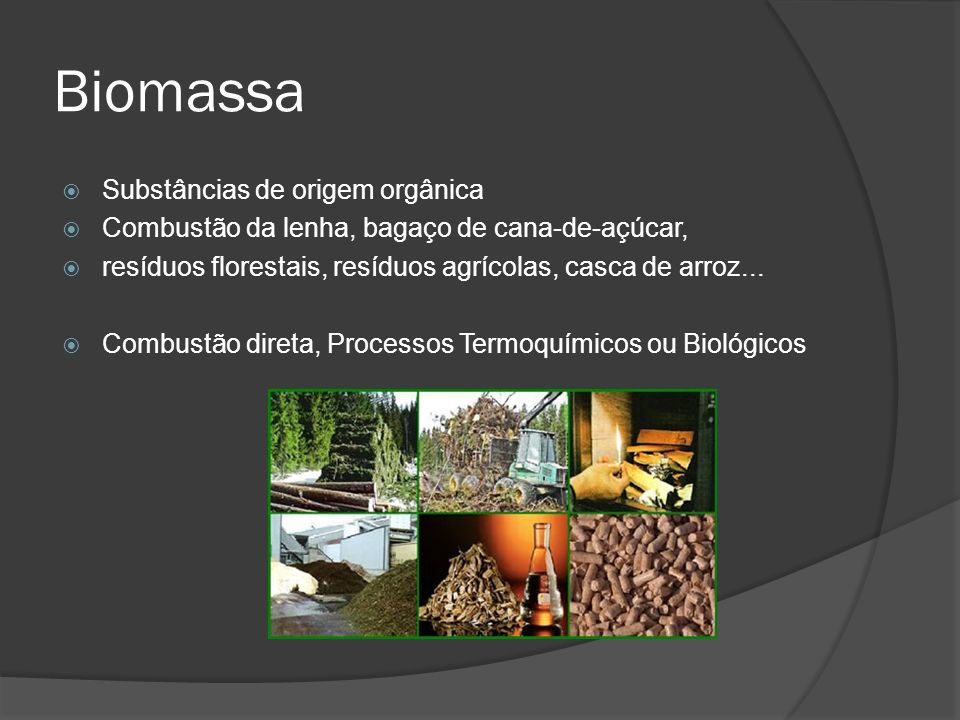 Biomassa Substâncias de origem orgânica