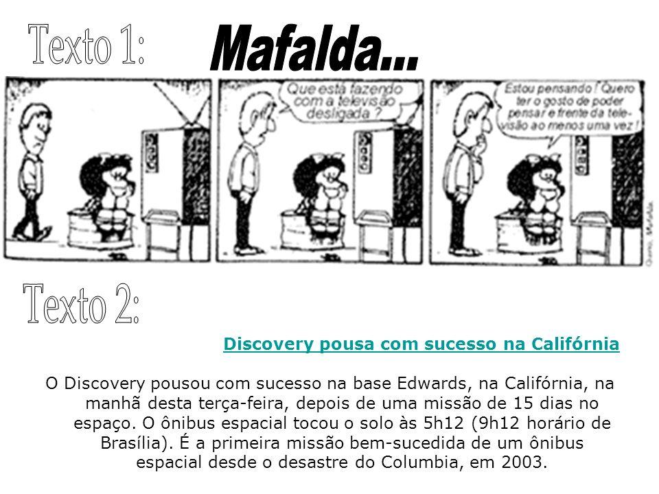 Texto 1: Mafalda... Texto 2: Discovery pousa com sucesso na Califórnia