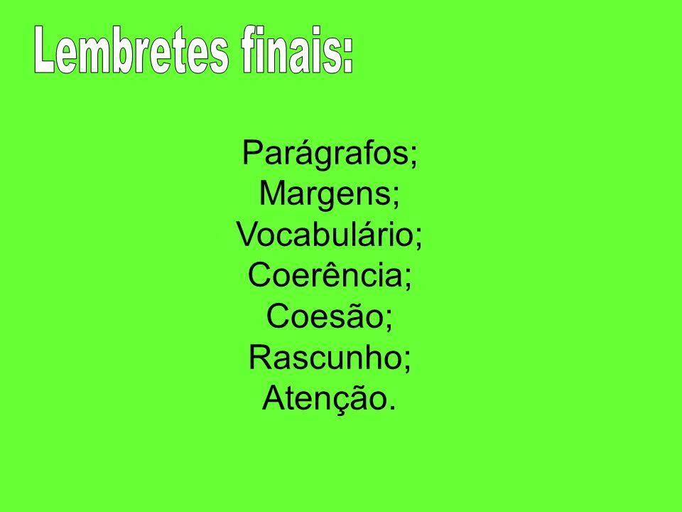 Lembretes finais: Parágrafos; Margens; Vocabulário; Coerência; Coesão; Rascunho; Atenção.