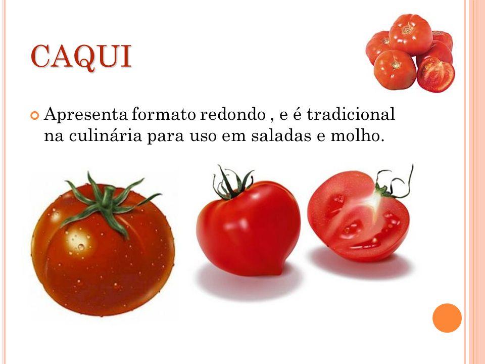 CAQUI Apresenta formato redondo , e é tradicional na culinária para uso em saladas e molho.
