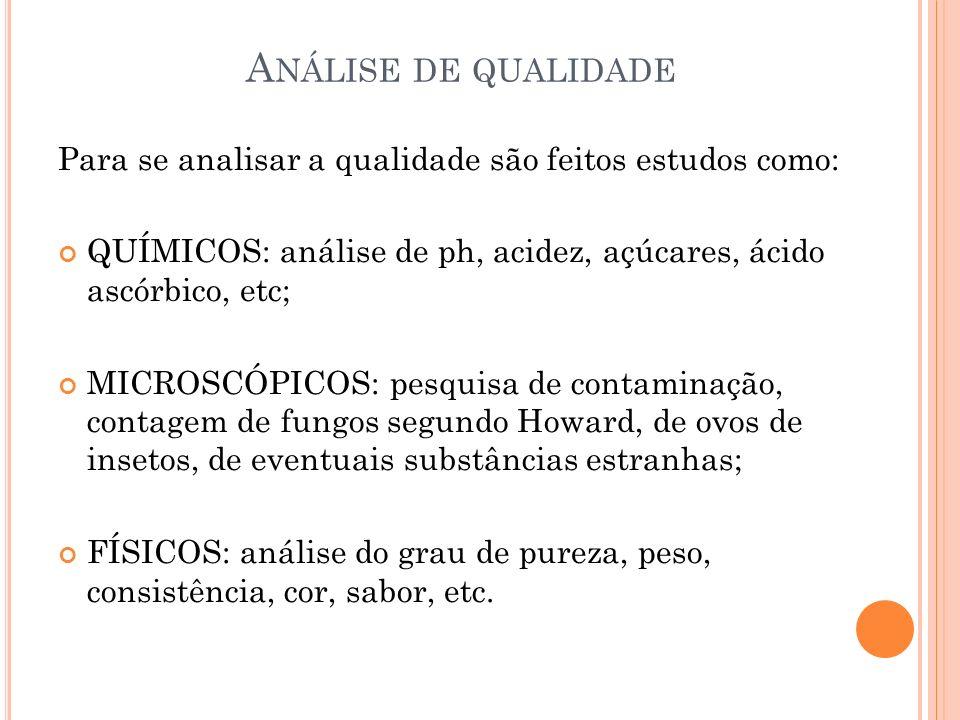 Análise de qualidade Para se analisar a qualidade são feitos estudos como: QUÍMICOS: análise de ph, acidez, açúcares, ácido ascórbico, etc;