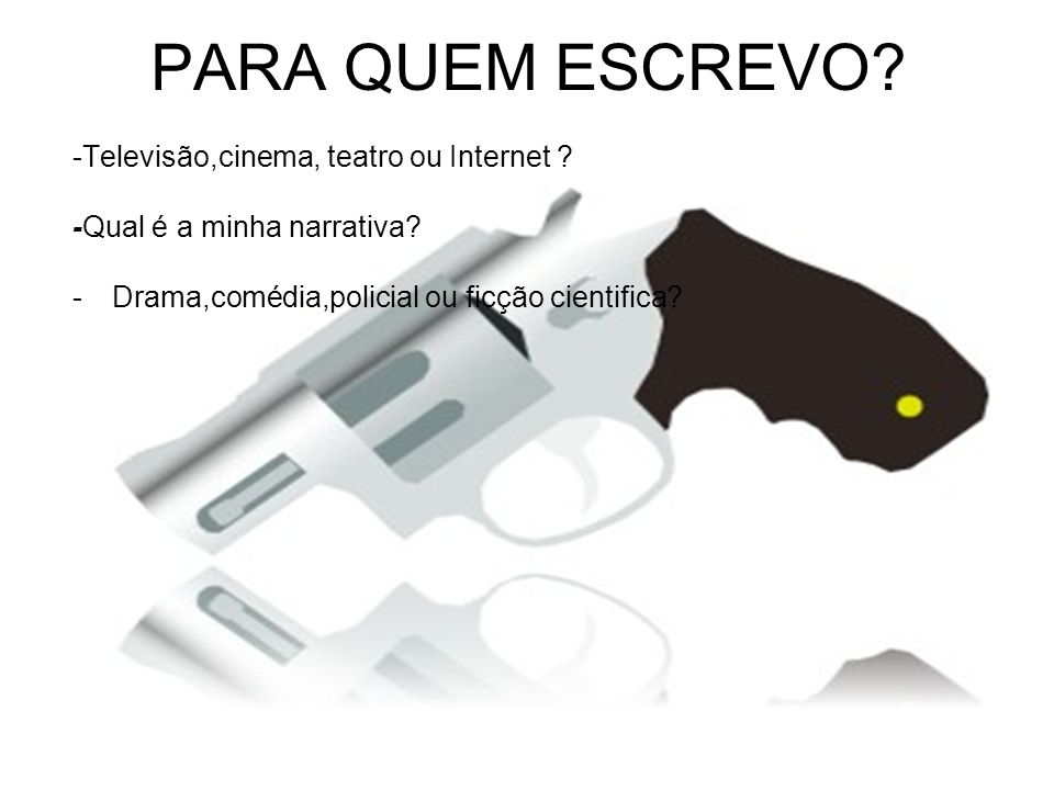 PARA QUEM ESCREVO -Televisão,cinema, teatro ou Internet