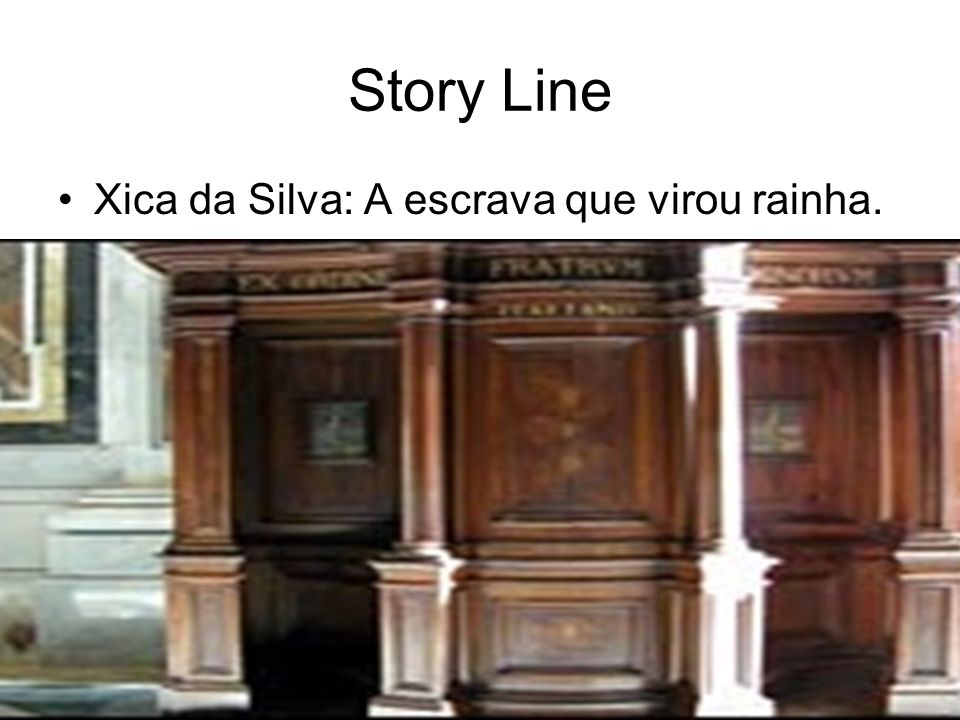 Story Line Xica da Silva: A escrava que virou rainha.