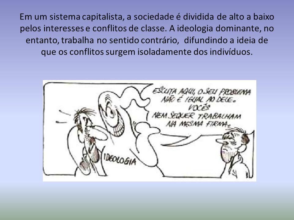 Em um sistema capitalista, a sociedade é dividida de alto a baixo pelos interesses e conflitos de classe.
