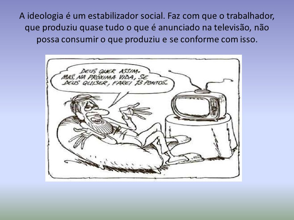 A ideologia é um estabilizador social
