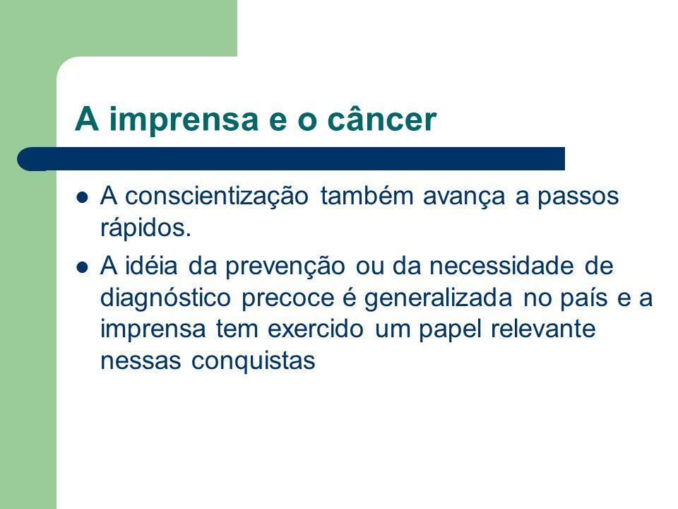 A imprensa e o câncer A conscientização também avança a passos rápidos.
