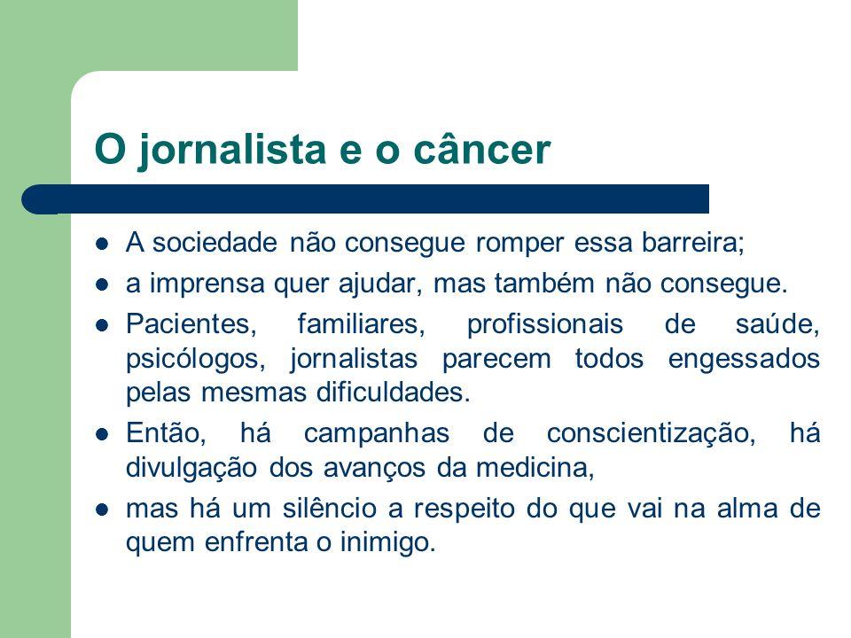 O jornalista e o câncer A sociedade não consegue romper essa barreira;