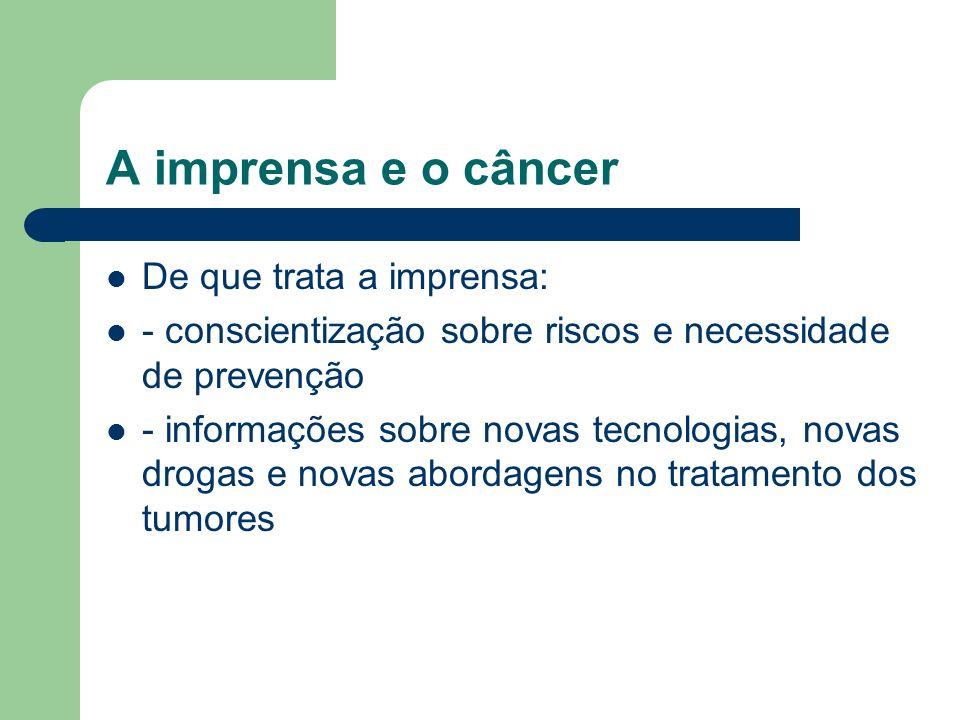 A imprensa e o câncer De que trata a imprensa: