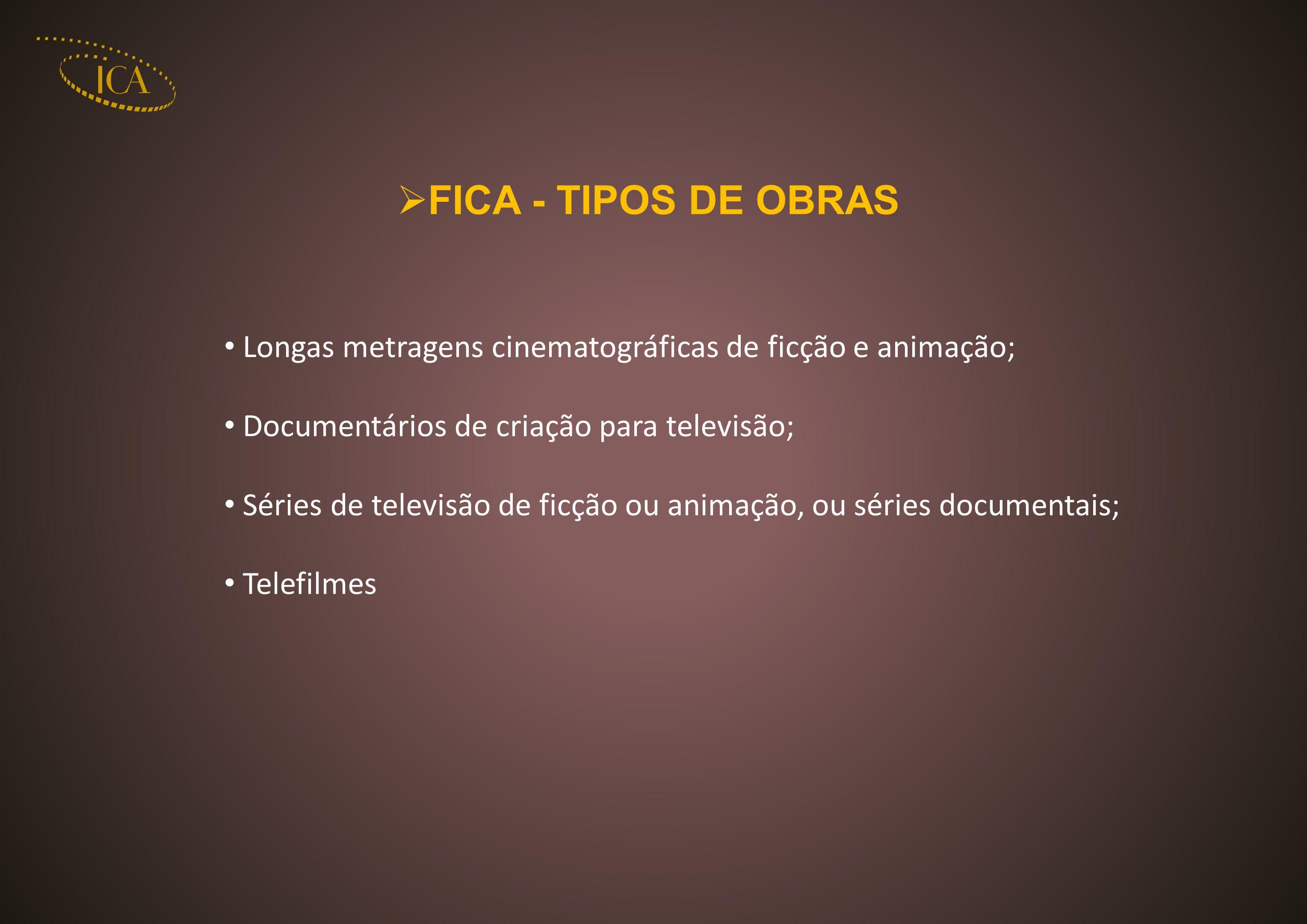 FICA - TIPOS DE OBRAS Longas metragens cinematográficas de ficção e animação; Documentários de criação para televisão;