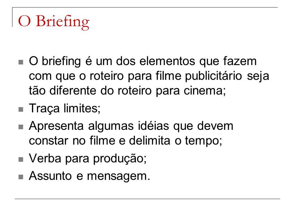 O Briefing O briefing é um dos elementos que fazem com que o roteiro para filme publicitário seja tão diferente do roteiro para cinema;