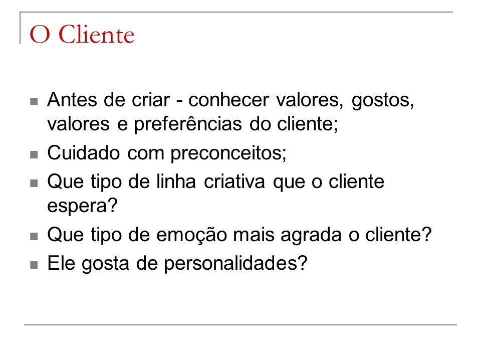 O Cliente Antes de criar - conhecer valores, gostos, valores e preferências do cliente; Cuidado com preconceitos;