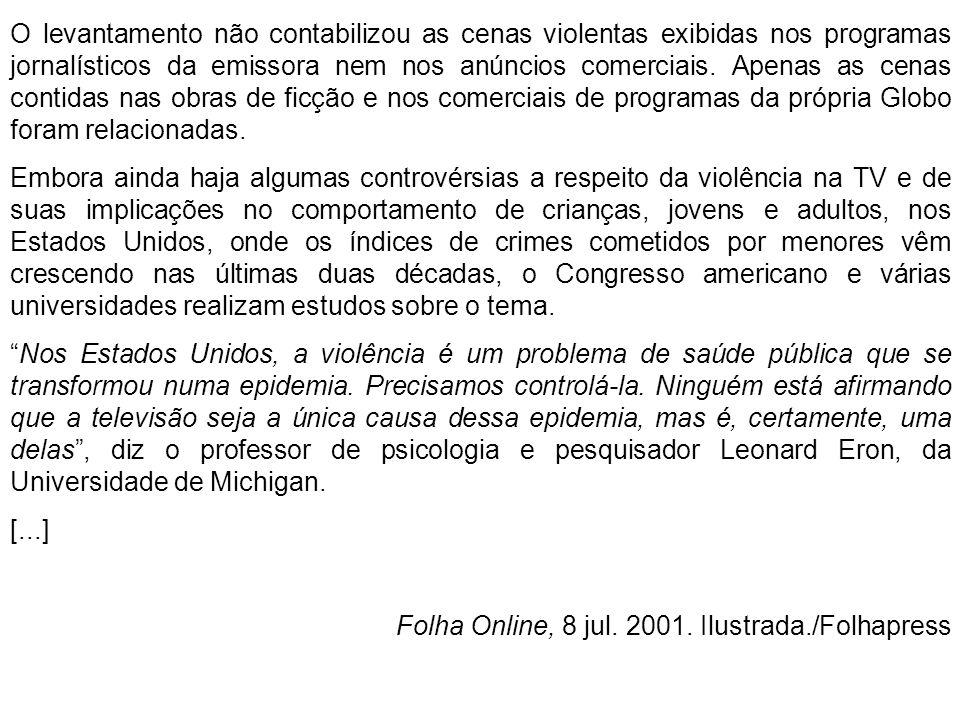O levantamento não contabilizou as cenas violentas exibidas nos programas jornalísticos da emissora nem nos anúncios comerciais. Apenas as cenas contidas nas obras de ficção e nos comerciais de programas da própria Globo foram relacionadas.