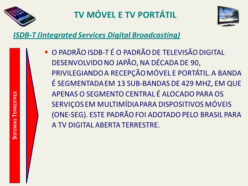 TV MÓVEL E TV PORTÁTIL ISDB-T (Integrated Services Digital Broadcasting)