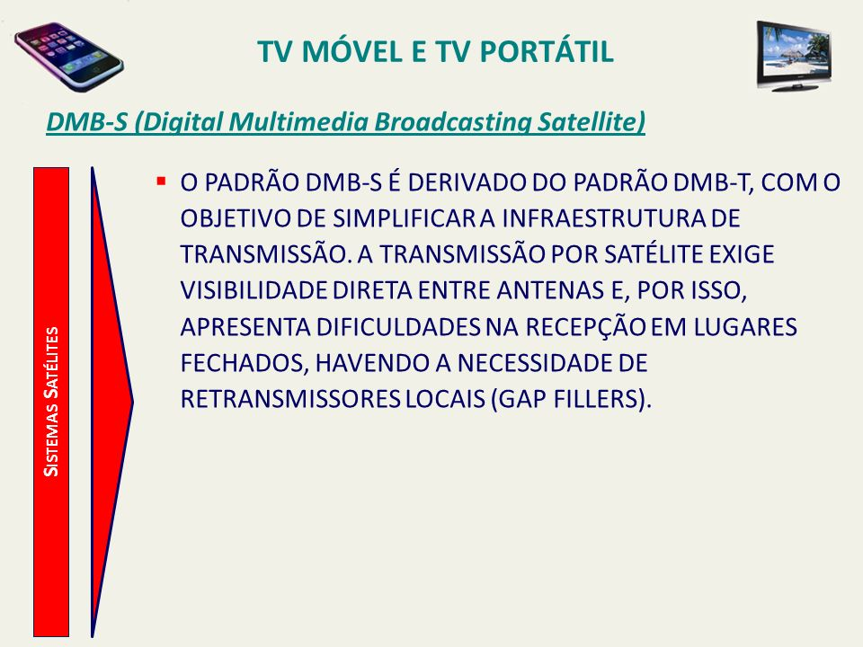 TV MÓVEL E TV PORTÁTIL DMB-S (Digital Multimedia Broadcasting Satellite)