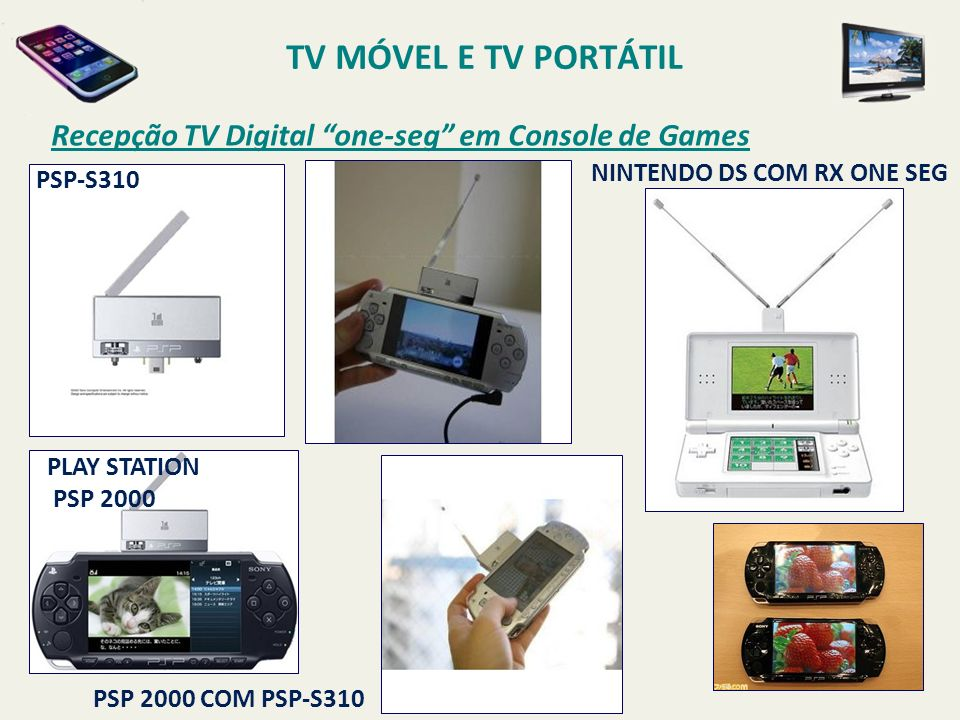 TV MÓVEL E TV PORTÁTIL Recepção TV Digital one-seg em Console de Games. PSP-S310. Nintendo DS com RX One Seg.