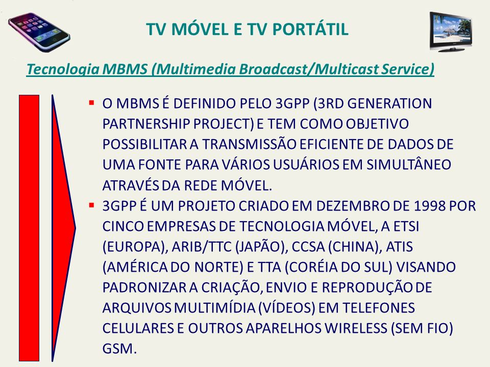 TV MÓVEL E TV PORTÁTIL Tecnologia MBMS (Multimedia Broadcast/Multicast Service)