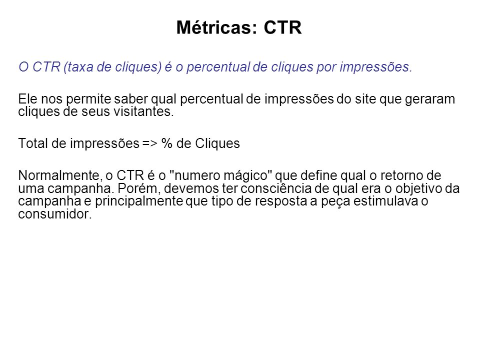 Métricas: CTR O CTR (taxa de cliques) é o percentual de cliques por impressões.