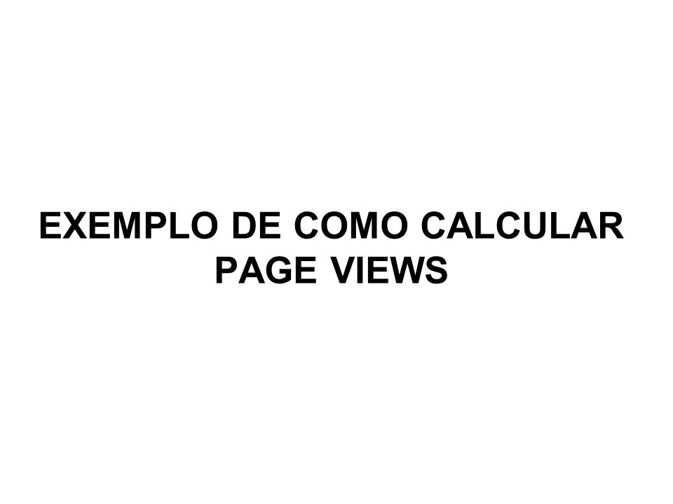 EXEMPLO DE COMO CALCULAR PAGE VIEWS