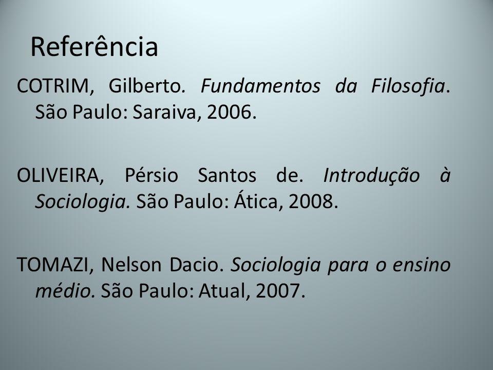 Referência COTRIM, Gilberto. Fundamentos da Filosofia. São Paulo: Saraiva, 2006.