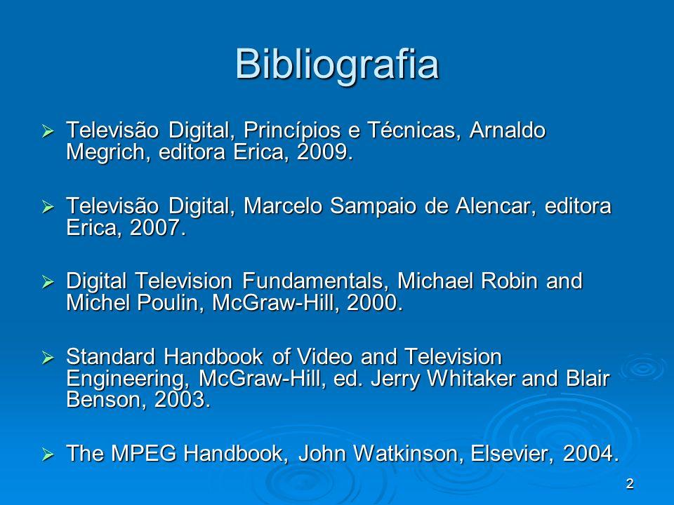 Bibliografia Televisão Digital, Princípios e Técnicas, Arnaldo Megrich, editora Erica, 2009.