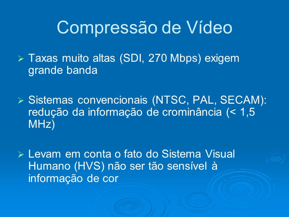 Compressão de Vídeo Taxas muito altas (SDI, 270 Mbps) exigem grande banda.