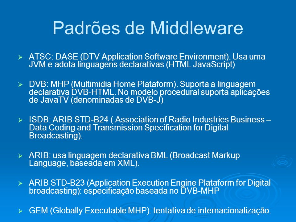 Padrões de Middleware ATSC: DASE (DTV Application Software Environment). Usa uma JVM e adota linguagens declarativas (HTML JavaScript)
