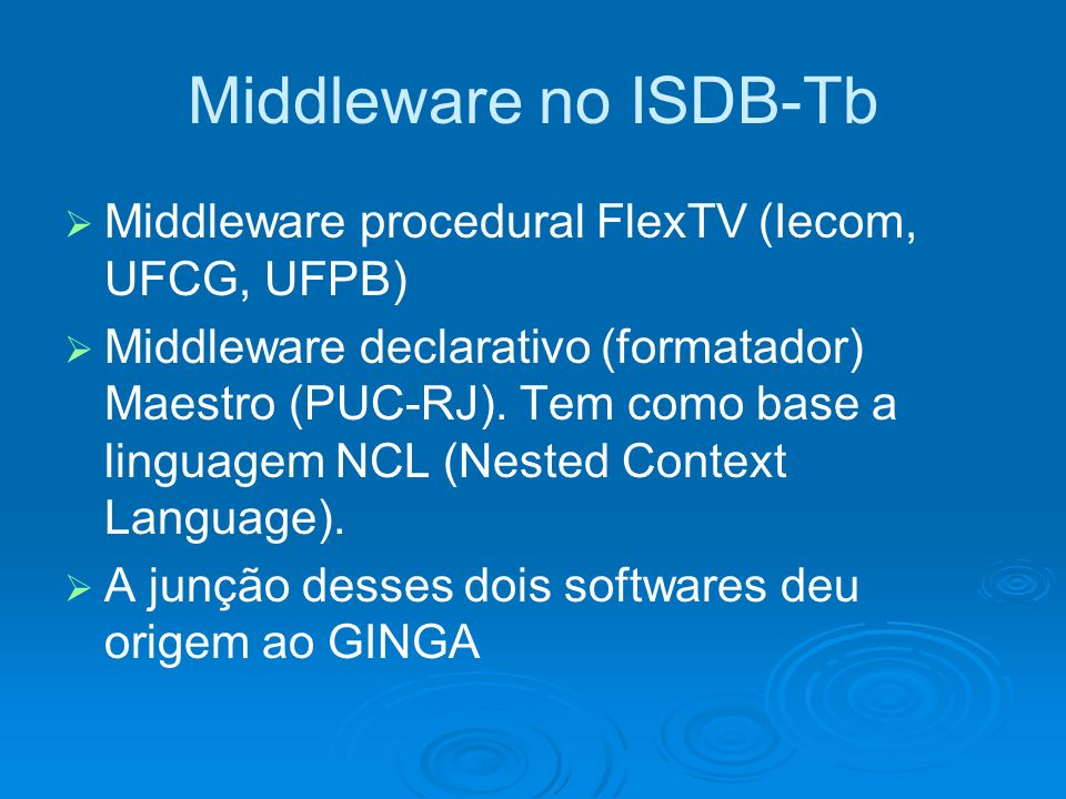 Middleware no ISDB-Tb Middleware procedural FlexTV (Iecom, UFCG, UFPB)