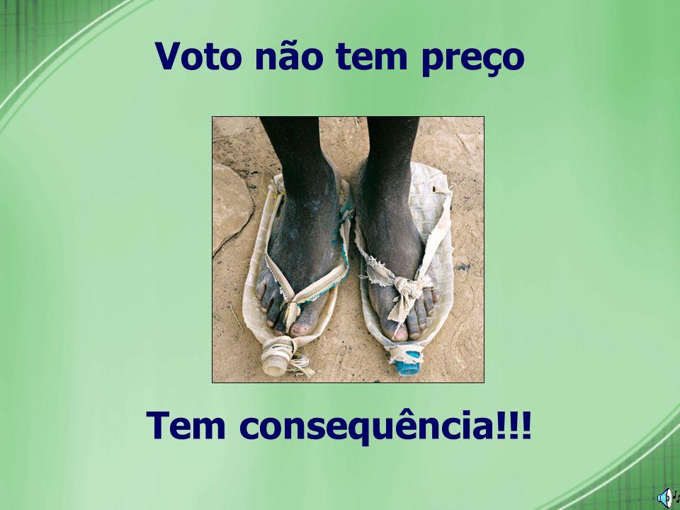 Voto não tem preço Tem consequência!!!