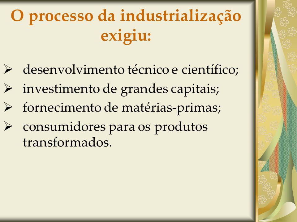 O processo da industrialização exigiu: