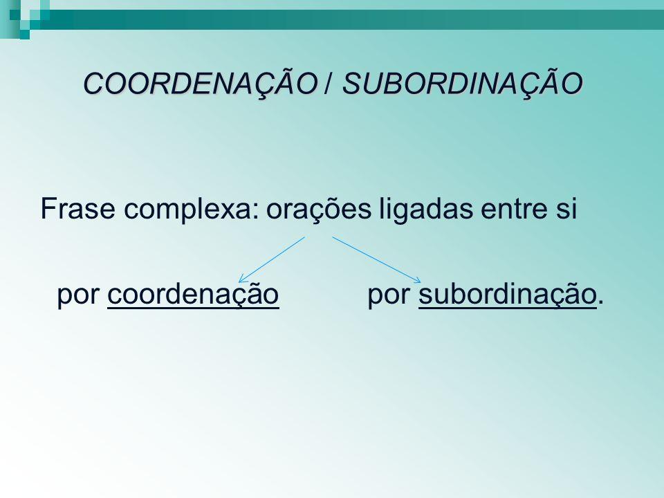 COORDENAÇÃO / SUBORDINAÇÃO