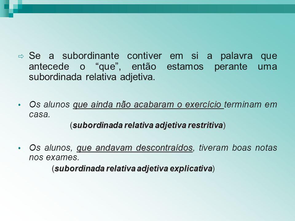 Se a subordinante contiver em si a palavra que antecede o que , então estamos perante uma subordinada relativa adjetiva.