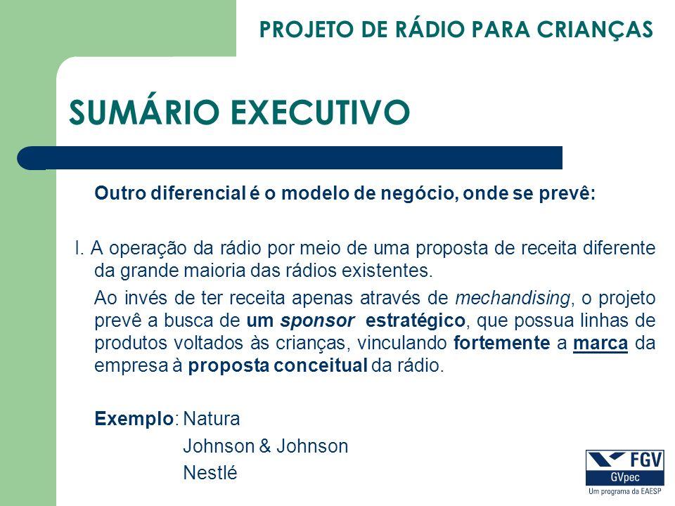 SUMÁRIO EXECUTIVO Outro diferencial é o modelo de negócio, onde se prevê: