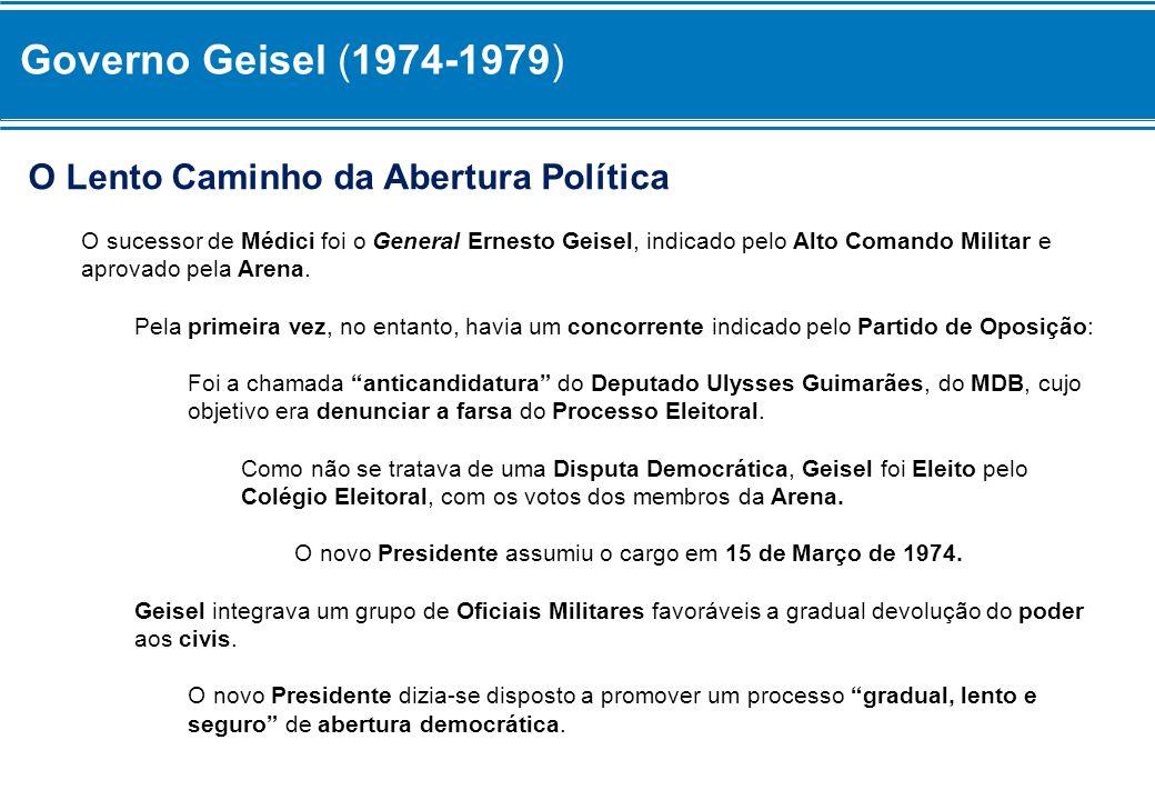 Governo Geisel (1974-1979) O Lento Caminho da Abertura Política
