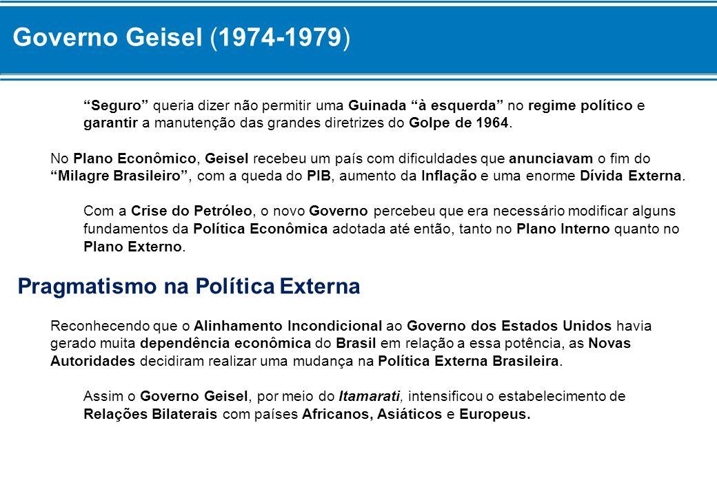 Governo Geisel (1974-1979) Pragmatismo na Política Externa