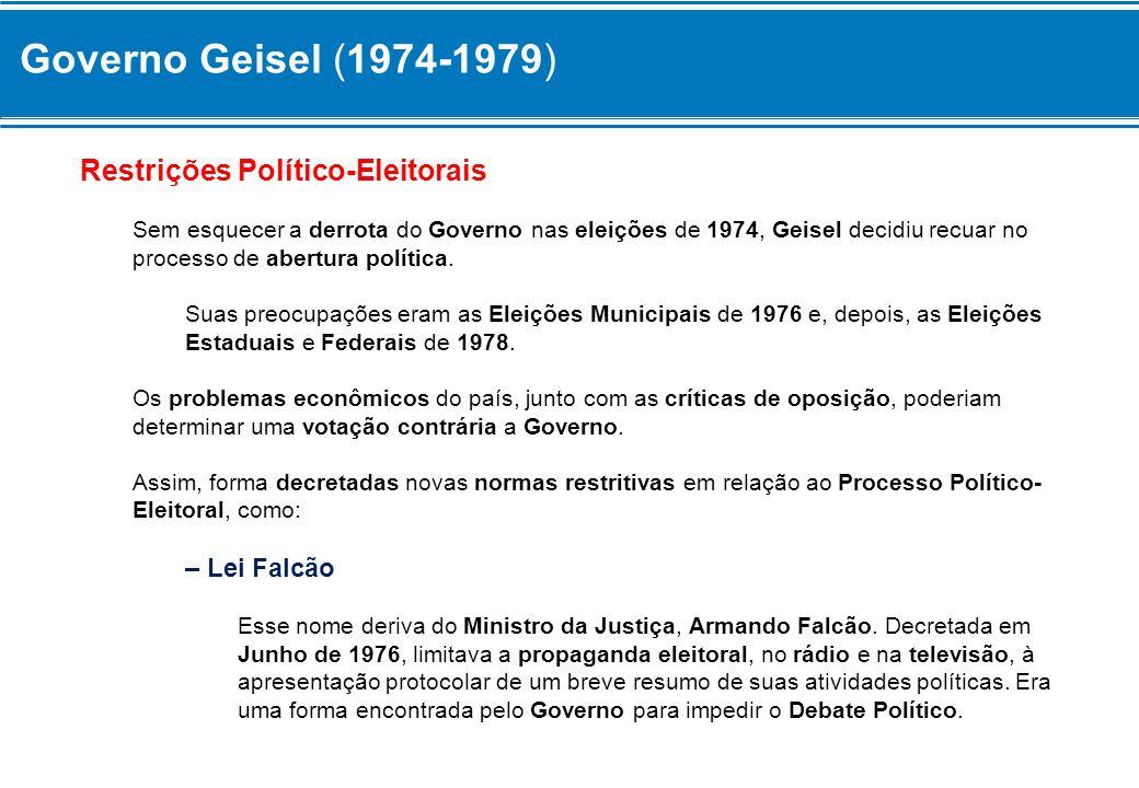 Governo Geisel (1974-1979) Restrições Político-Eleitorais – Lei Falcão