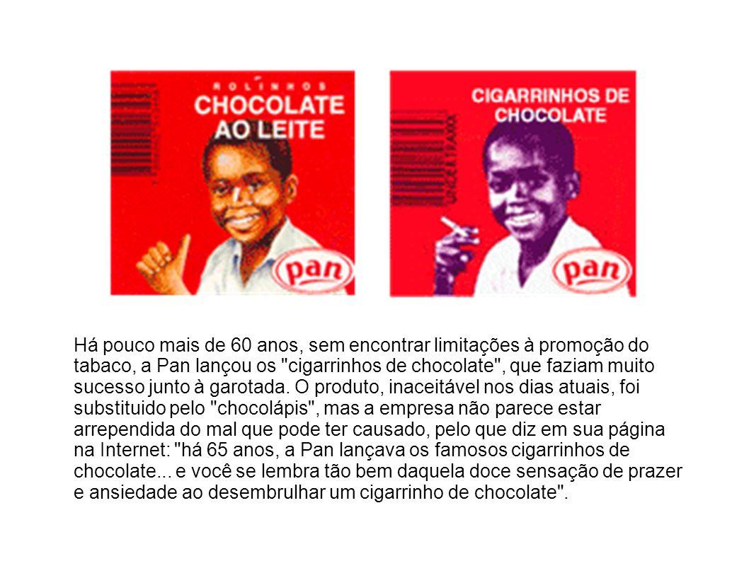 Há pouco mais de 60 anos, sem encontrar limitações à promoção do tabaco, a Pan lançou os cigarrinhos de chocolate , que faziam muito sucesso junto à garotada.