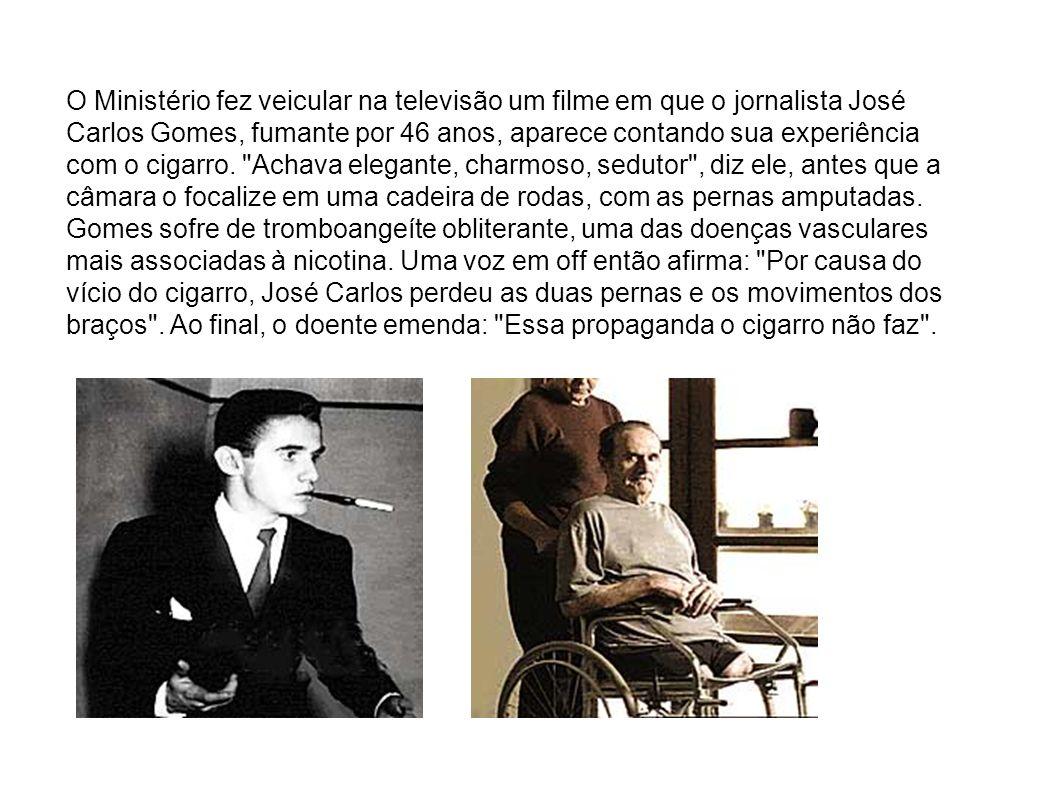 O Ministério fez veicular na televisão um filme em que o jornalista José Carlos Gomes, fumante por 46 anos, aparece contando sua experiência com o cigarro.